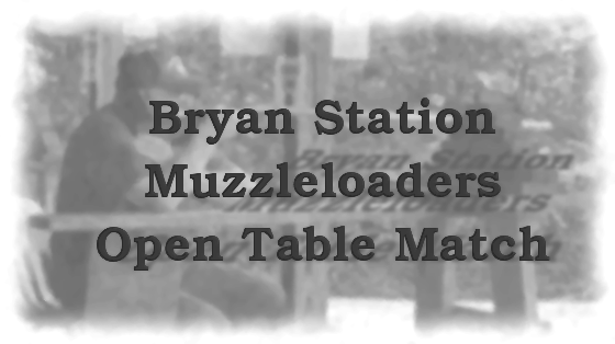 Bryan Station Muzzleloader Open Table Match